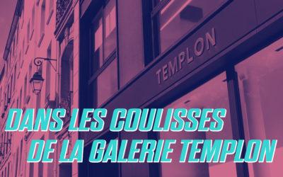 DANS LES COULISSES DE LA GALERIE TEMPLON